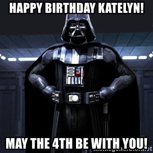 Darth Vader - Happy Birthday katelyn! May the 4th be with you!