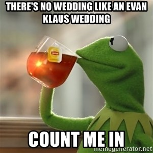 Kermit The Frog Drinking Tea - there's no wedding like an evan klaus wedding count me in