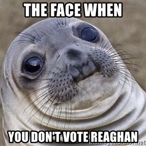 Awkward Seal - The face when you don't vote Reaghan