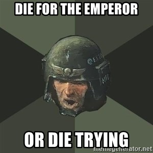 Advice Guardsman - Die for the emperor or die trying