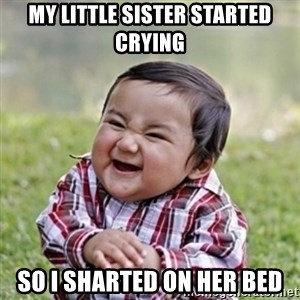 evil toddler kid2 - my little sister started crying so i sharted on her bed