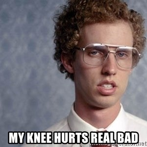Napoleon Dynamite - My knee hurts real bad
