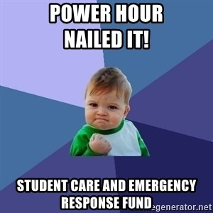 Success Kid - Power Hour                                       Nailed It! Student Care and Emergency Response Fund