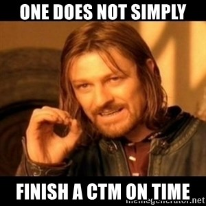 Does not simply walk into mordor Boromir  - One does not simply finish a CTM on time