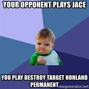 Success Kid - your opponent plays jace you play destroy target nonland permanent
