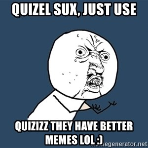 Y U No - QUIZEL SUX, JUST USE QUIZIZZ THEY HAVE BETTER MEMES LOL :)