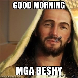 Good Guy Jesus - Good morning Mga beshy