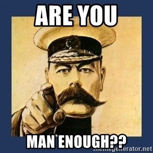 your country needs you - are you man enough??