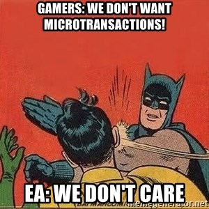 batman slap robin - Gamers: We Don't want Microtransactions! EA: We Don't care