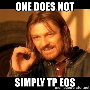 Does not simply walk into mordor Boromir  - One does not simply TP EOS
