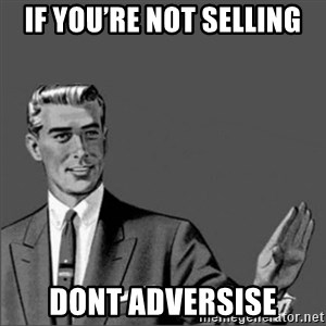 Chill out slut - If you're not selling DONT adversise