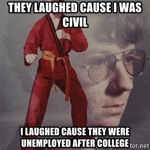 PTSD Karate Kyle - they laughed cause i was civil i laughed cause they were unemployed after college