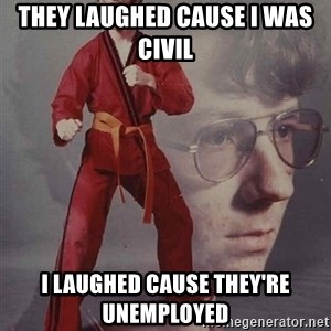 PTSD Karate Kyle - they laughed cause i was civil i laughed cause they're unemployed