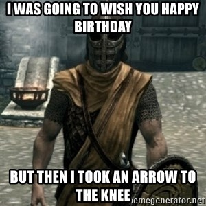 skyrim whiterun guard - I was going to wish you happy birthday But then I took an arrow to the knee