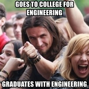 Ridiculously Photogenic Metalhead - goes to college for engineering graduates with engineering
