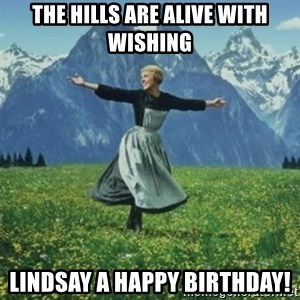 sound of music - The Hills are alive with wishing Lindsay a Happy Birthday!
