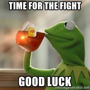 Kermit The Frog Drinking Tea - time for the fight  good luck