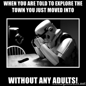 Sad Trooper - When you are told to explore the town you just moved into  Without any adults!