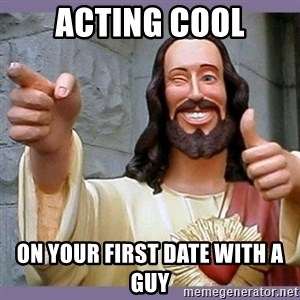buddy jesus - acting cool on your first date with a guy