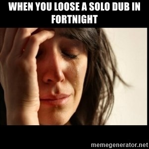 First World Problems - when you loose a solo dub in fortnight