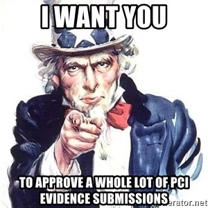 Uncle Sam - I WANT YOU TO APPROVE A WHOLE LOT OF PCI EVIDENCE SUBMISSIONS