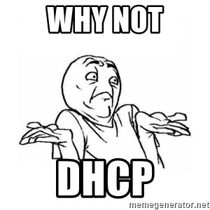 Wala talaga eh - WHY NOT DHCP