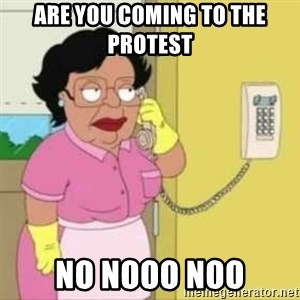 Family guy maid - are you coming to the protest  no nooo noo