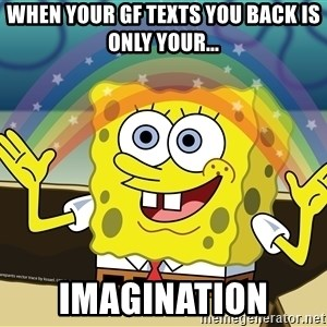 spongebob rainbow - When your gf texts you back is only your... IMAGINATION