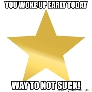 Gold Star Jimmy - You woke up early today way to not suck!