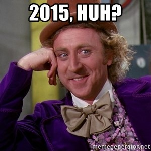 Willy Wonka - 2015, huh?