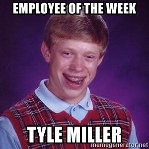 Bad Luck Brian - Employee of the Week Tyle Miller