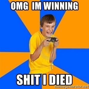 Annoying Gamer Kid - omg  im winning  shit i died