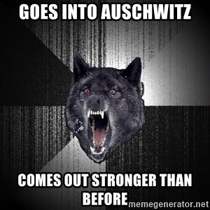 Insanity Wolf - Goes into auschwitz Comes out stronger than before