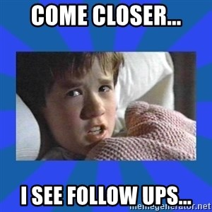 i see dead people - Come closer... I see follow ups...