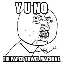 Y U SO - Y U No Fix Paper towel machine