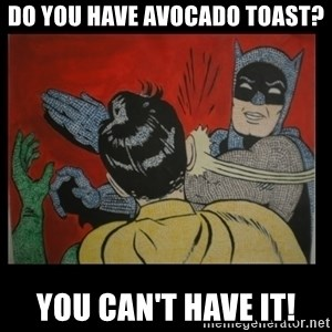 Batman Slappp - Do you have avocado toast? You can't have it!