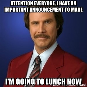 Anchorman Birthday - ATTENTION EVERYONE, I HAVE AN IMPORTANT ANNOUNCEMENT TO MAKE I'M GOING TO LUNCH NOW