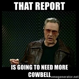 Christopher Walken Cowbell - That report  is going to need more cowbell