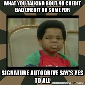What you talkin' bout Willis  - What you talking bout No Credit, Bad Credit or Some For Signature Autodrive say's yes to all