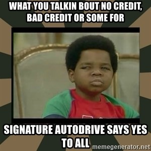 What you talkin' bout Willis  - What you talkin bout No credit, bad credit or some for Signature AutoDrive says yes to all