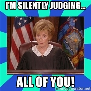 Judge Judy - i'm silently judging... all of you!