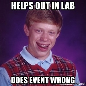 Bad Luck Brian - Helps out in Lab Does Event wrong