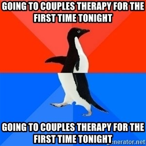 Socially Awesome Awkward Penguin - Going to Couples Therapy for the first time tonight Going to Couples Therapy for the first time tonight