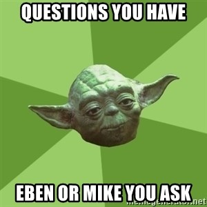 Advice Yoda Gives - questions you have eben or mike you ask