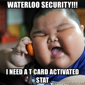 fat chinese kid - WATERLOO SECURITY!!! i need a T card activated STAT