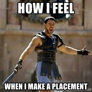 GLADIATOR - how i feel when i make a placement