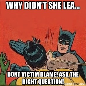 batman slap robin - Why didn't she lea... DONT VICTIM BLAME! ASK THE RIGHT QUESTION!
