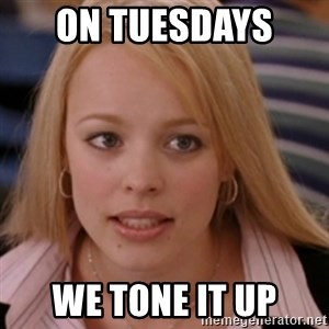 mean girls - On Tuesdays  we Tone It Up
