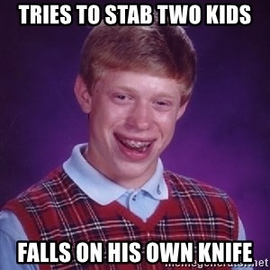 Bad Luck Brian - Tries to stab two kids Falls on his own knife