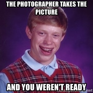 Bad Luck Brian - The Photographer takes the picture and you weren't ready